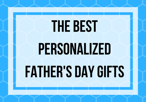 The Best Personalized Father's Day Gifts