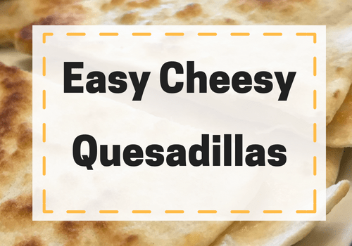 Easy Cheesy Quesadillas