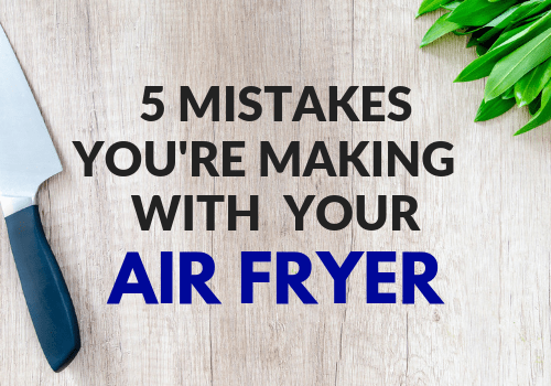 5 Mistakes You're Making with Your Air Fryer